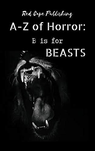 B is for Beasts by Kristofer Kinsella, R.E. McAuliffe, Holley Cornetto, Mark Anthony Smith, P.L. McMillan, Joshua Bartolome, Craig Crawford, Patrick C. Greene, Dona Fox, Carl Hughes, Henry Snider, Charles R. Bernard, P.J. Blakey-Novis