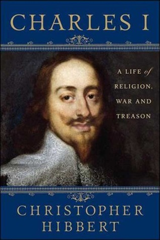Charles I: A Life of Religion, War and Treason by David Starkey, Christopher Hibbert