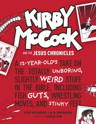 Kirby McCook and the Jesus Chronicles: A 12-Year-Old's Take on the Totally Unboring, Slightly Weird Stuff in the Bible, Including Fish Guts, Wrestling by Stephen Arterburn Ed, M. N. Brotherton