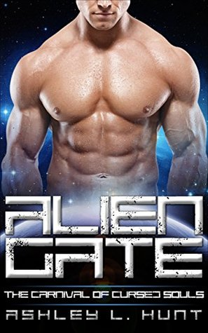 Alien Gate (The Carnival of Cursed Souls #1) by Ashley L. Hunt