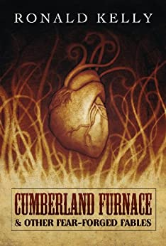 Cumberland Furnace & Other Fear Forged Fables by Ronald Kelly