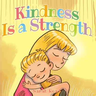 Kindness Is a Strength: (Children's Book About Emotions & Feelings, Kids Ages 3 5, Preschool, Level 1) by Sarah Read