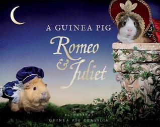 A Guinea Pig RomeoJuliet by Tess Gammell, Alex Goodwin, William Shakespeare