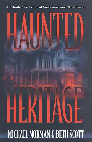 Haunted Heritage: A Definitive Collection of North American Ghost Stories by Beth Scott, Michael Norman