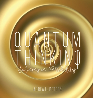 Quantum Thinking by Adrea L. Peters
