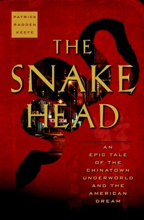 The Snakehead: An Epic Tale of the Chinatown Underworld and the American Dream by Patrick Radden Keefe