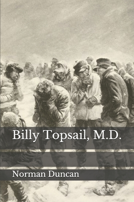 Billy Topsail, M.D. by Norman Duncan
