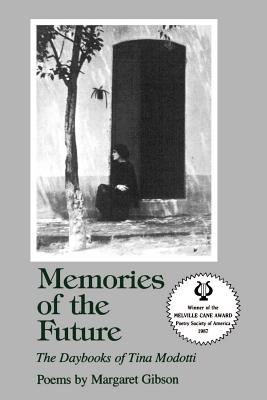 Memories of the Future: The Daybooks of Tina Modotti by Margaret Gibson