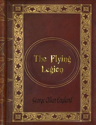 George Allan England - The Flying Legion by George Allan England