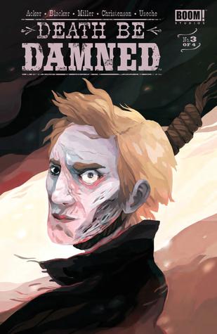 Death Be Damned #3 (of 4) by Ben Blacker, Ben Acker, Andrew Miller, Hannah Christenson