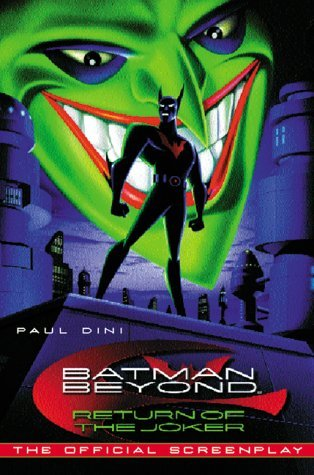 Batman Beyond: Return of The Joker, The Official Screenplay by Paul Dini, Bruce Timm