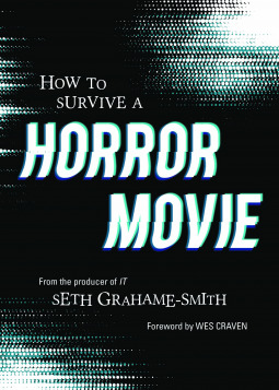 How to Survive a Horror Movie: All the Skills to Dodge the Kills by Wes Craven, Seth Grahame-Smith