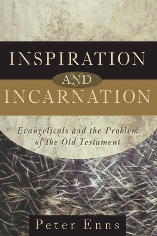 Inspiration and Incarnation: Evangelicals and the Problem of the Old Testament by Peter Enns