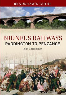 Bradshaw's Guide Brunel's Railways Paddington to Penzance: Volume 1 by John Christopher