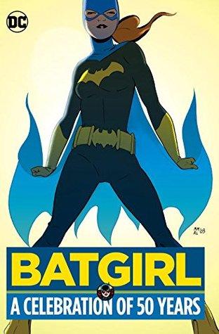 Batgirl: A Celebration of 50 Years by Carmine Infantino, Chuck Dixon, Gail Simone, Gardner F. Fox, Babs Tarr, Cameron Stewart, Marcos Martín, Damion Scott, Kelley Puckett