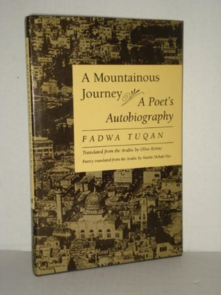 A Mountainous Journey: An Autobiography by Fadwa Tuqan, Olive Kenny, Naomi Shihab Nye