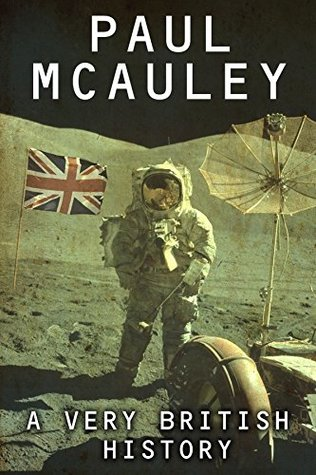 A Very British History: The Best Science Fiction Stories of Paul McAuley, 1985 – 2011 by Paul McAuley
