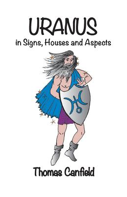 Uranus In Signs, Houses and Aspects by Thomas Canfield