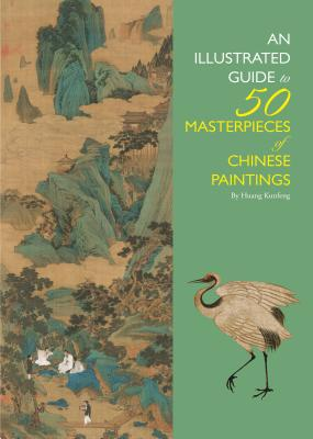 An Illustrated Guide to 50 Masterpieces of Chinese Paintings by Huang Kunfeng