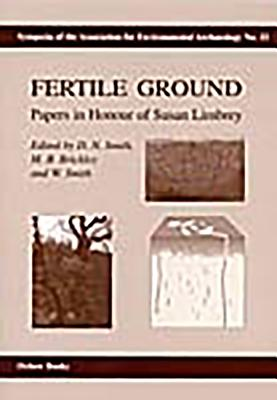 Fertile Ground: Papers in Honour of Susan Limbrey by Megan Brickley, David N. Smith, Wendy Smith