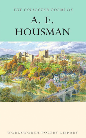 The Collected Poems of A.E. Housman by A.E. Housman
