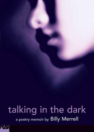 Talking In The Dark : A Poetry Memoir by Billy Merrell