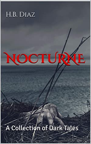 Nocturne: A Collection of Dark Tales by H.B. Diaz