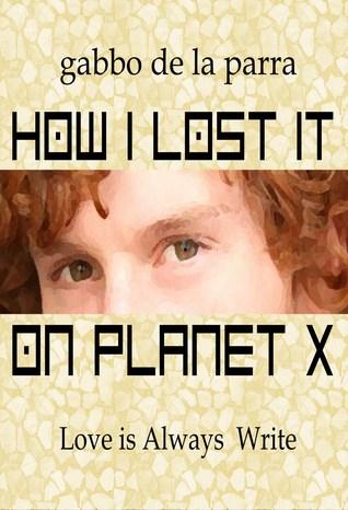 How I Lost it on Planet X by Gabbo De La Parra