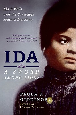 Ida: A Sword Among Lions: Ida B. Wells and the Campaign Against Lynching by Paula J. Giddings