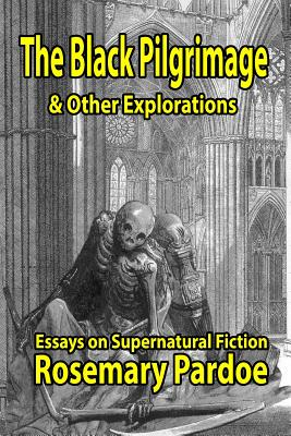 The Black Pilgrimage & Other Explorations: Essays on Supernatural Fiction by Rosemary Pardoe