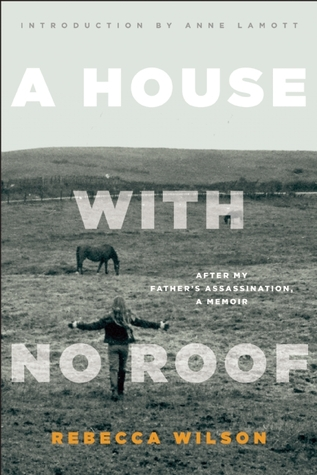 A House with No Roof: After My Father's Assassination, A Memoir by Anne Lamott, Rebecca Wilson