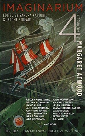 Imaginarium 4: The Best Canadian Speculative Writing by Jerome Stueart, Sandra Kasturi