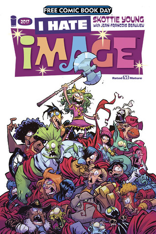 I Hate Image - Free Comic Book Day 2017 by Jean-François Beaulieu, Skottie Young