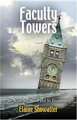 Faculty Towers: The Academic Novel and Its Discontents by Elaine Showalter