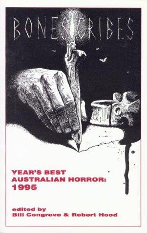 BoneScribes: Years Best Australian Horror: 1995 by Stephen Dedman, Keira McKenzie, Bill Congreve, Sean McMullen, Francis Payne, Garry Disher, Carmel Bird, Robert Hood, Renny Willins, Leanne Frahm, Steven Paulsen