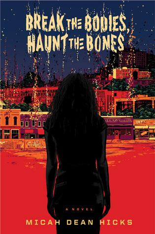 Break the Bodies, Haunt the Bones by Micah Dean Hicks