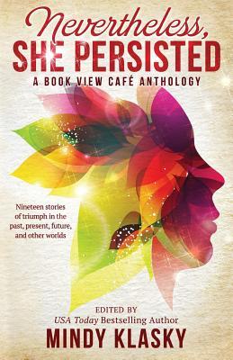 Nevertheless, She Persisted: A Book View Cafe Anthology by Mindy Klasky, Nancy Jane Moore, Vonda N. McIntyre