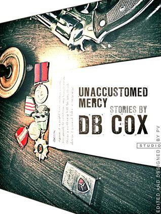 Unaccustomed Mercy by D.B. Cox