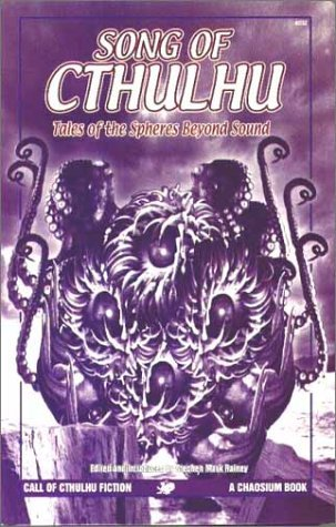 Song of Cthulhu: Tales of the Spheres Beyond Sound by Fred Chappel, Ramsey Campbell, Brian McNaughton, Caitlín R. Kiernan, William R. Trotter, H.P. Lovecraft, Edward P. Berglund, Thomas F. Montelone, Stephen Mark Rainey, E.A. Lustig