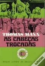 As Cabeças Trocadas by Thomas Mann