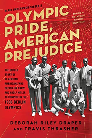 Olympic Pride, American Prejudice: The Untold Story of 18 African Americans Who Defied Jim Crow and Adolf Hitler to Compete in the 1936 Berlin Olympics by Deborah Riley Draper, Travis Thrasher, Blair Underwood