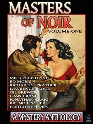 Masters of Noir: Volume One by Bruno Fischer, Jonathan Craig, Gil Brewer, Frank Kane, Lawrence Block, Mickey Spillane, Richard S. Prather, Fletcher Flora, Ed McBain