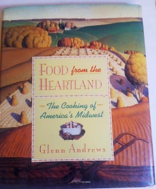 Food from the Heartland: The Cooking of America's Midwest by Glenn Andrews