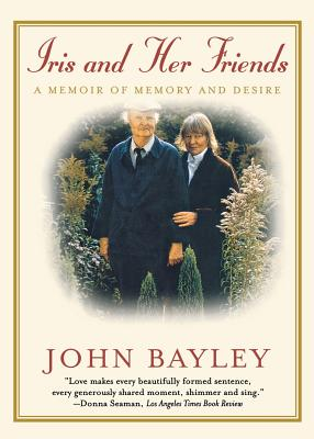 Iris and Her Friends: A Memoir of Memory and Desire by John Bayley