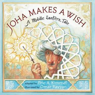 Joha Makes a Wish: A Middle Eastern Tale by Omar Rayyan, Eric A. Kimmel