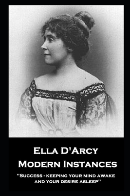 Ella D'Arcy - Modern Instances: ''Success - keeping your mind awake and your desire asleep'' by Ella D'Arcy