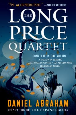 The Long Price Quartet: The Complete Quartet (a Shadow in Summer, a Betrayal in Winter, an Autumn War, the Price of Spring) by Daniel Abraham