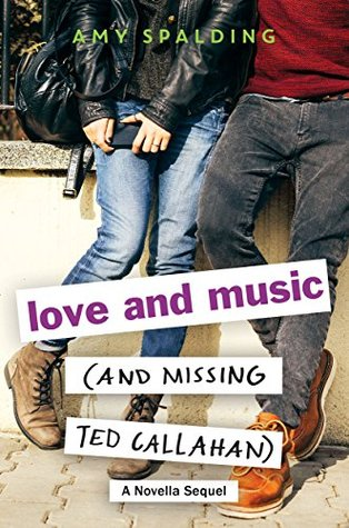 Love and Music (and Missing Ted Callahan): A Novella Sequel by Amy Spalding
