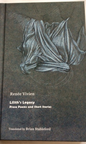 Lilith's Legacy: Prose Poems and Short Stories by Brian Stableford, Renée Vivien