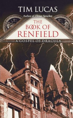 The Book of Renfield: A Gospel of Dracula by Tim Lucas